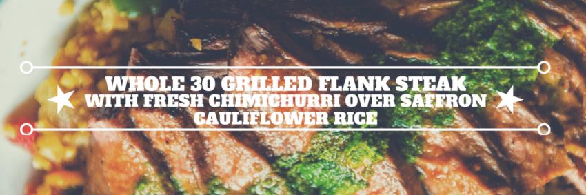 Grilled Flank Steak with fresh Chimichurri over Saffron Cauliflower Rice