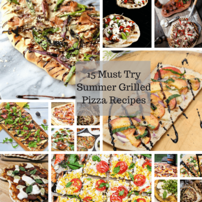 15 Must Try Summer Grilled Pizza Recipes