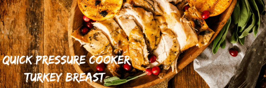 Quick Pressure Cooker Turkey Breast
