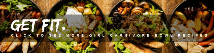 Girl Carnivore Power Bowls