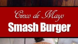 Cinco de Mayo Smashburger